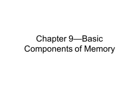 Chapter 9—Basic Components of Memory. Basic Terms Memory = ability to recall information that has previously been learned Storage = putting new information.