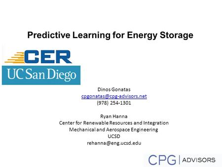 Predictive Learning for Energy Storage Dinos Gonatas (978) 254-1301 Ryan Hanna Center for Renewable Resources and Integration.