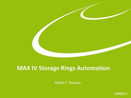 Automatic Machine Review Dec 2015 MAX IV Storage Rings Automation Pedro F. Tavares.
