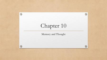 Chapter 10 Memory and Thought. The Processes of Memory The storage and retrieval of what has been learned or experienced is memory There are three processes.