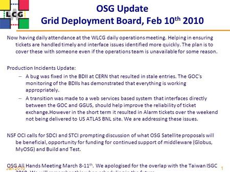 Jan 2010 OSG Update Grid Deployment Board, Feb 10 th 2010 Now having daily attendance at the WLCG daily operations meeting. Helping in ensuring tickets.