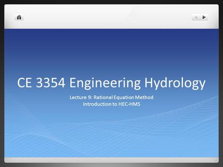 CE 3354 Engineering Hydrology Lecture 9: Rational Equation Method Introduction to HEC-HMS.