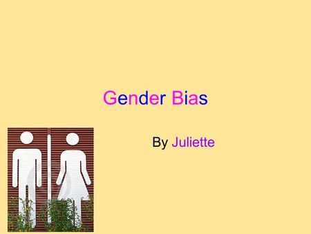 Gender BiasGender Bias By Juliette. Introduction #1 In this presentation, I will show you my observations of gender bias. You will see the answers to.
