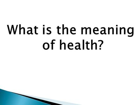 What is the meaning of health?.  Health is the combination of physical, mental/emotional, and social well being.Wellness  Being healthy means having.