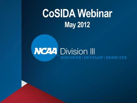 CoSIDA Webinar May 2012. Governance Updates Identity Initiative – Videos, DIII Week, Social Media, Coaches Mobile Website, Special Olympics, CoSIDA Partnership.