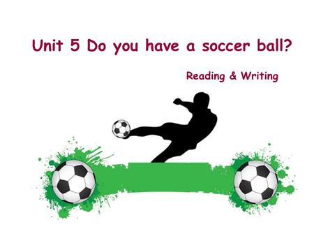Unit 5 Do you have a soccer ball? Reading & Writing.