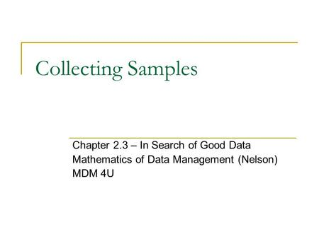 Collecting Samples Chapter 2.3 – In Search of Good Data Mathematics of Data Management (Nelson) MDM 4U.