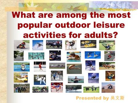 What are among the most popular outdoor leisure activities for adults? Presented by 吴文斯.