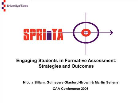 Nicola Billam, Guinevere Glasfurd-Brown & Martin Sellens CAA Conference 2006 Engaging Students in Formative Assessment: Strategies and Outcomes.