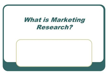 What is Marketing Research?. Marketing Research The process of getting the marketing information needed for determining what customers want.