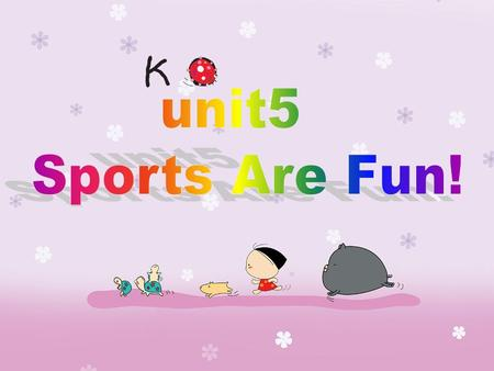 Warm- up Sports are fun! Do you like sports? Can you tell me some names of the sports?