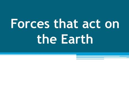 Forces that act on the Earth. The Inner Core The deepest layer in Earth is the inner core. It is located at the center of Earth because it contains.