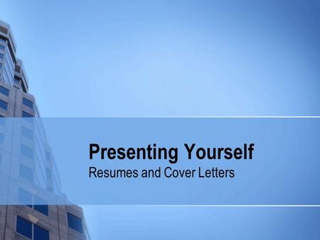 "Presenting Yourself Resumes and Cover Letters. Resume and Cover Letter What is the primary purpose of these? To get you ""in the door!"""