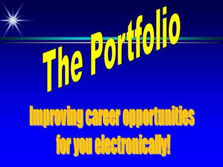 Let's define a Portfolio: An accumulation of student work, collected over time, that exhibits the skills and abilities he/she possesses. that exhibits.
