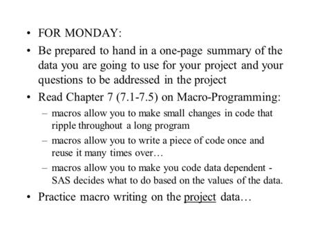 FOR MONDAY: Be prepared to hand in a one-page summary of the data you are going to use for your project and your questions to be addressed in the project.