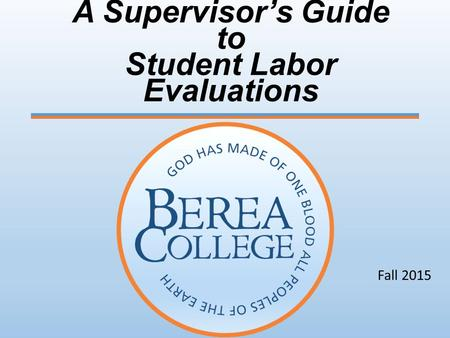 Fall 2015 A Supervisor's Guide to Student Labor Evaluations.