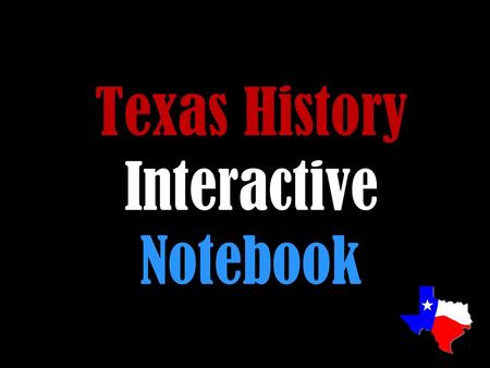 Texas History Interactive Notebook. Interactive Notebook Binder requirements :  binder 1 and ½ inch  13 dividers  5o sheets of college ruled paper.