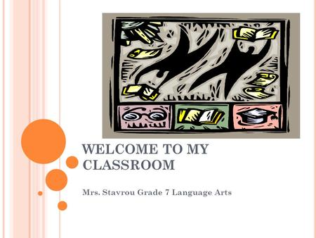 WELCOME TO MY CLASSROOM Mrs. Stavrou Grade 7 Language Arts.