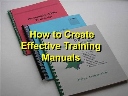 How to Create Effective Training Manuals. Background Information: Front-end Analysis and Task Analysis Objectives or the cognitive and behavioral tasks.