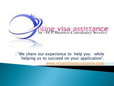 ": ""We share our experience to help you while helping us to succeed on your application"". www.visaonlineassistance.com."