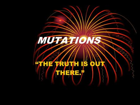 "MUTATIONS ""THE TRUTH IS OUT THERE."". ""What's in a gamete?"" A gamete is a cell that fuses with another cell in SEXUAL REPRODUCTION. This means that the."