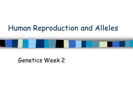 Human Reproduction and Alleles