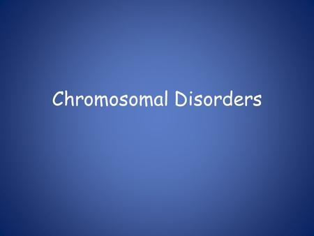 Chromosomal Disorders. Amniocentesis Single Chromosome Disorders 1.Deletion Genetic material is missing 2. Duplication Genetic material is present twice.