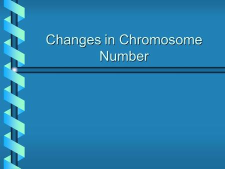 Changes in Chromosome Number. Chromosome Number Mutations Type of Mutation Difference from wild type chromosome number Aneuploidy Abnormal number of individual.