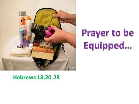 "Hebrews 13:20-23. How Does God ""Complete"" Us? How Should We Respond? Equipped For What?"
