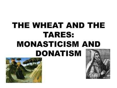 THE WHEAT AND THE TARES: MONASTICISM AND DONATISM.