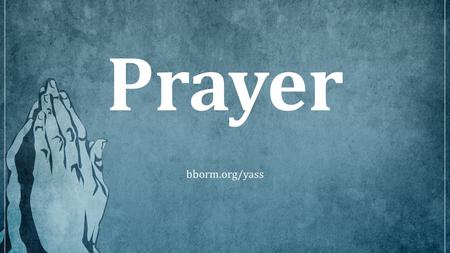 Prayer bborm.org/yass. Introduction What is prayer? Why pray? Types of prayer How to pray Examples of prayer Practical tips on praying.