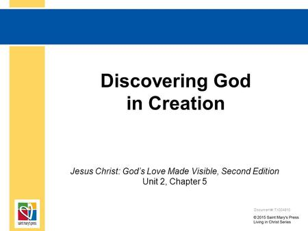 Discovering God in Creation Jesus Christ: God's Love Made Visible, Second Edition Unit 2, Chapter 5 Document#: TX004810.