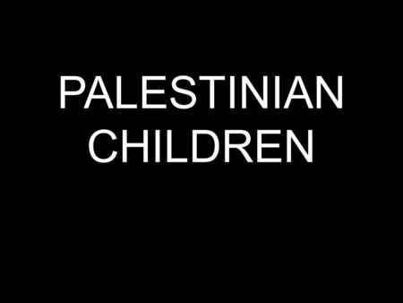 PALESTINIAN CHILDREN. Why so innocent creatures do not smile...