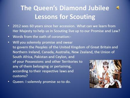 The Queen's Diamond Jubilee Lessons for Scouting 2012 sees 60 years since her accession. What can we learn from Her Majesty to help us in Scouting live.