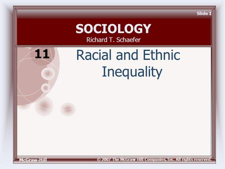 McGraw-Hill © 2007 The McGraw-Hill Companies, Inc. All rights reserved. Slide 1 SOCIOLOGY Richard T. Schaefer Racial and Ethnic Inequality 11.