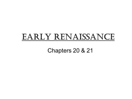 Early Renaissance Chapters 20 & 21. Early Renaissance in the North: Background Took place in Northern Europe in the trade centers of Flanders (Belgium),