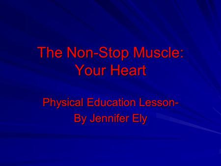 The Non-Stop Muscle: Your Heart Physical Education Lesson- By Jennifer Ely.