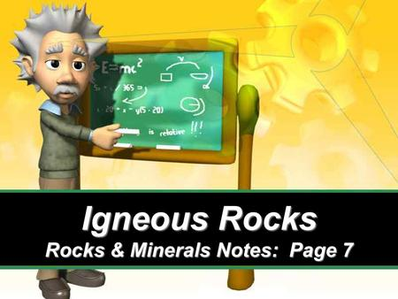 Igneous Rocks Rocks & Minerals Notes: Page 7. How are igneous rocks formed?