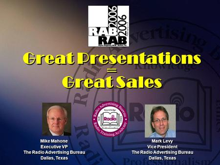 Great Presentations = Great Sales Mike Mahone Executive VP The Radio Advertising Bureau Dallas, Texas Mike Mahone Executive VP The Radio Advertising Bureau.