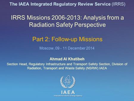 IAEA International Atomic Energy Agency The IAEA Integrated Regulatory Review Service (IRRS) IRRS Missions 2006-2013: Analysis from a Radiation Safety.