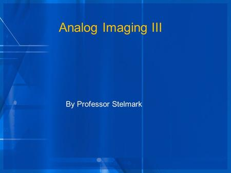 Analog Imaging III By Professor Stelmark. Many types of radiographic intensifying screens are available, and each manufacturer uses different names to.