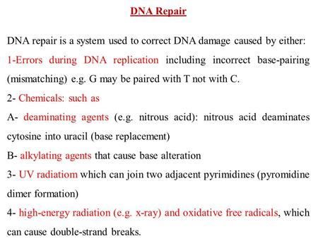 DNA Repair DNA repair is a system used to correct DNA damage caused by either: 1-Errors during DNA replication including incorrect base-pairing (mismatching)