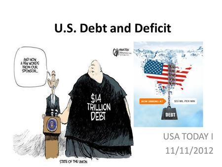 U.S. Debt and Deficit USA TODAY I 11/11/2012. How much does the USA owe? Approx. 16 trillion USD 16,000,000,000,000 USD 320,000,000,000,000 CZK Approx.