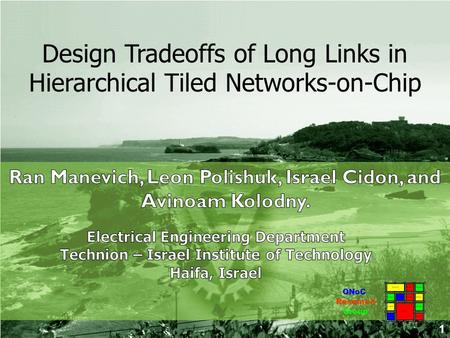 Design Tradeoffs of Long Links in Hierarchical Tiled Networks-on-Chip Group Research 1 QNoC.