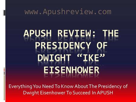 Everything You Need To Know About The Presidency of Dwight Eisenhower To Succeed In APUSH www.Apushreview.com.