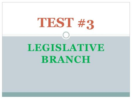 LEGISLATIVE BRANCH TEST #3. CONGRESS Bicameral – 2 houses Term – 2 years due to the HR election Session – conducts business  2 per year  Usually one.