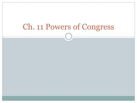 Ch. 11 Powers of Congress. Congressional Power Congress is given power in 3 ways:  Expressed  Implied  Inherent.
