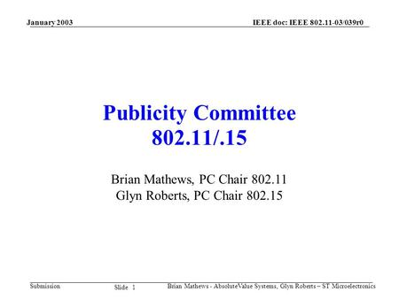 January 2003 Brian Mathews - AbsoluteValue Systems, Glyn Roberts – ST Microelectronics IEEE doc: IEEE 802.11-03/039r0 Submission 1 Slide Publicity Committee.
