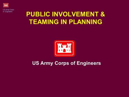 PUBLIC INVOLVEMENT & TEAMING IN PLANNING US Army Corps of Engineers.