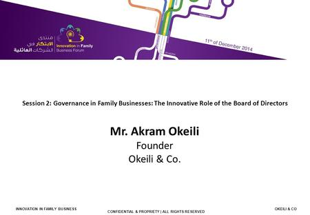 CONFIDENTIAL & PROPRIETY | ALL RIGHTS RESERVED INNOVATION IN FAMILY BUSINESS OKEILI & CO 1 Session 2: Governance in Family Businesses: The Innovative Role.